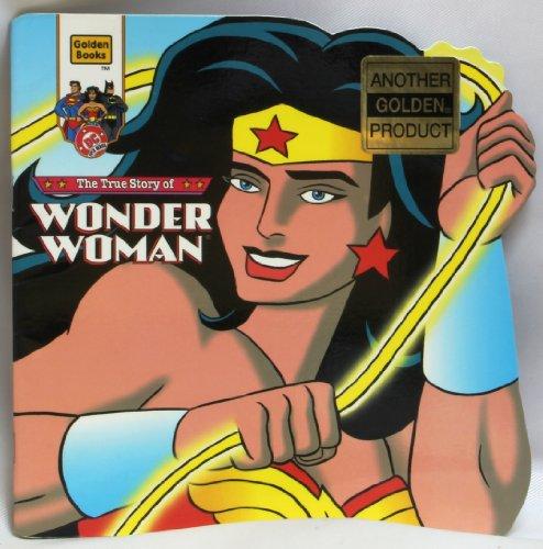 9780307100061: The True Story of Wonder Woman [Golden Super Shape Book]