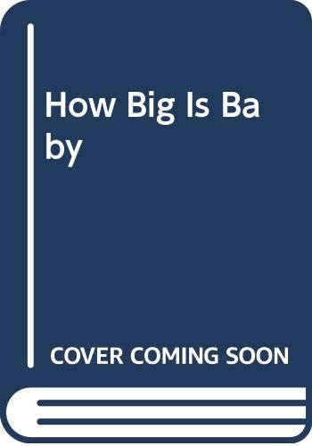 9780307107565: How Big Is Baby