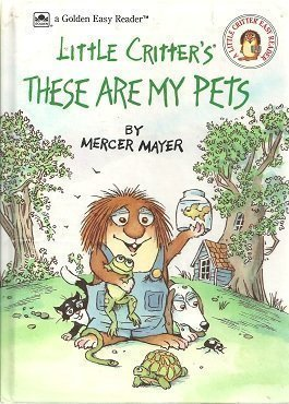 Little Critter's These are My Pets (A Golden Easy Reader) (9780307116642) by Golden Books