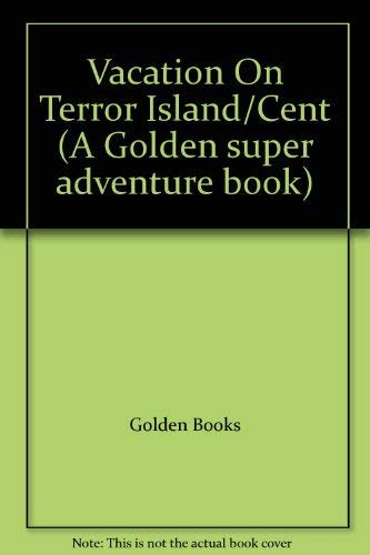Vacation On Terror Island/Cent (A Golden super adventure book)