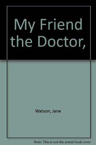9780307117793: My Friend the Doctor,