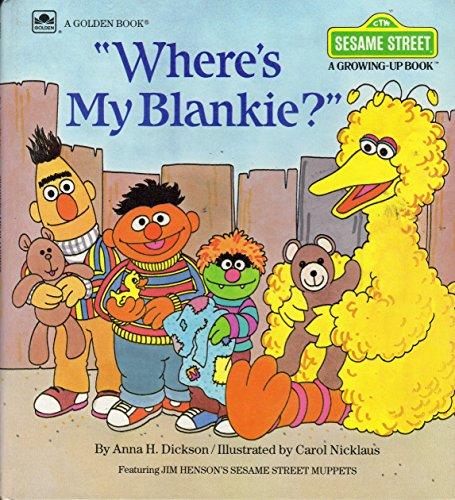 "Where's My Blankie?"" Sesame Street A Growing-Up Book: Dickson, Anna H., Kicklaus, Carol, ..."