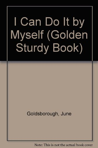 I Can Do It by Myself (Golden Sturdy Book) (0307121232) by June Goldsborough