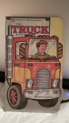 The Truck Book (A Golden sturdy shape book) (0307122646) by Di Fiori, Larry