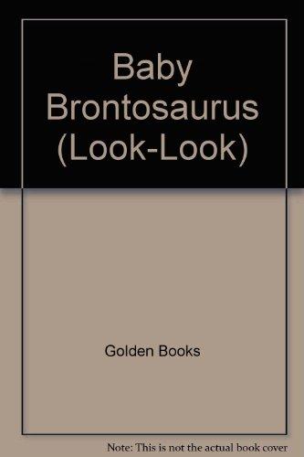 9780307125996: Baby Brontosaurus (Look-Look)