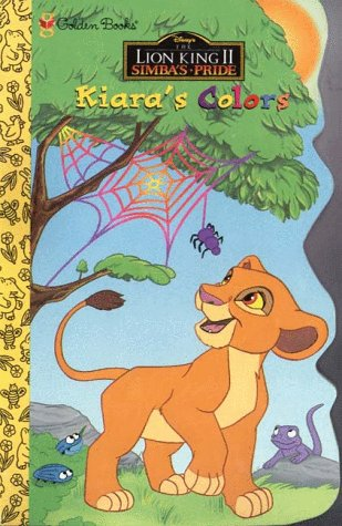 9780307127181: Kiara's Colors (Disney's the Lion King II: Simba's Pride)