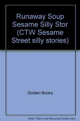 9780307128119: Runaway Soup Sesame Silly Stor (CTW Sesame Street silly stories)