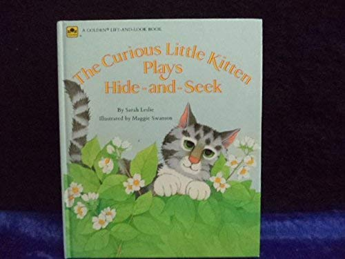The Curious Little Kitten Plays Hide and Seek (Lift and Look): Sarah Leslie; Illustrator-Maggie ...