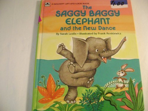 The Saggy Baggy Elephant and the New Dance (A Golden lift and look book): Sarah Leslie