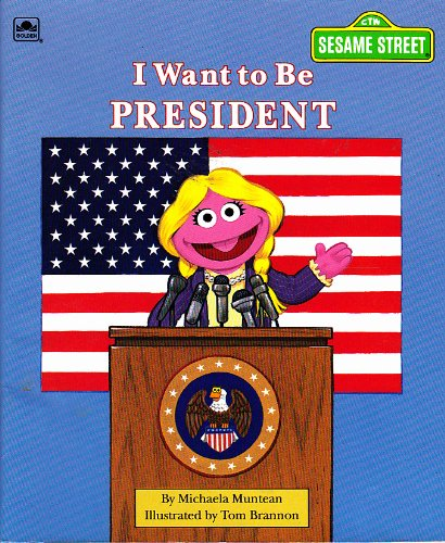 9780307131188: I Want to be President (Sesame Street)
