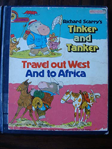 9780307134370: Richard Scarry's Tinker and Tanker Travel Out West and to Africa