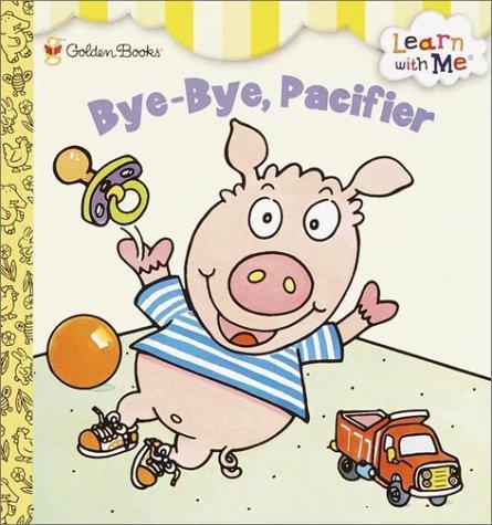 9780307134752: Bye-Bye, Pacifier (Learn With Me)
