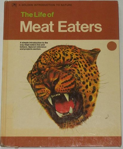 9780307135230: The life of meat eaters: A simple introduction to the way meat eaters live and behave (A golden introduction to nature)