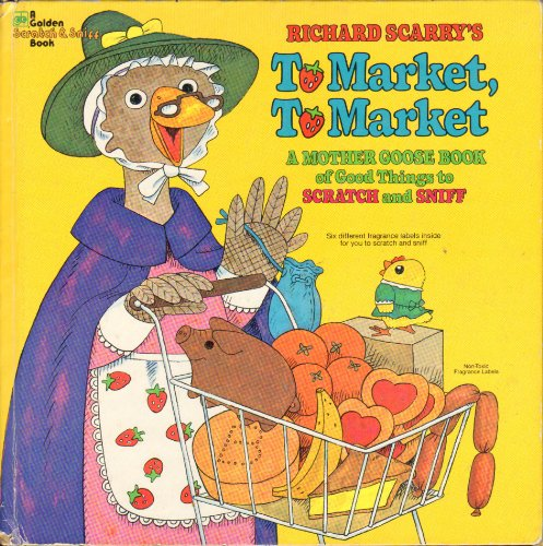 9780307135438: Richard Scarry's To Market, to Market (A Mother Goose Scratch and Sniff Book)ff