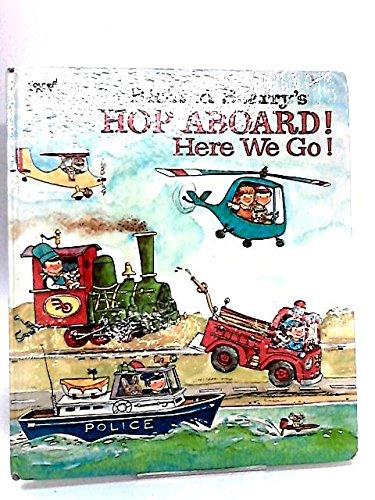 Richard Scarry's Hop Aboard! Here We Go!: Scarry, Richard
