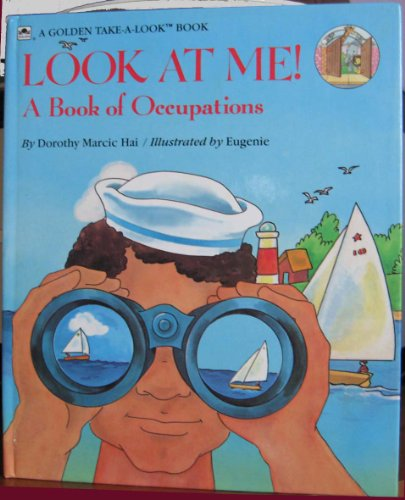Look at me!: A book of occupations: Dorothy Marcic
