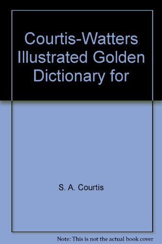 Courtis-Watters Illustrated Golden Dictionary for: S. A. Courtis
