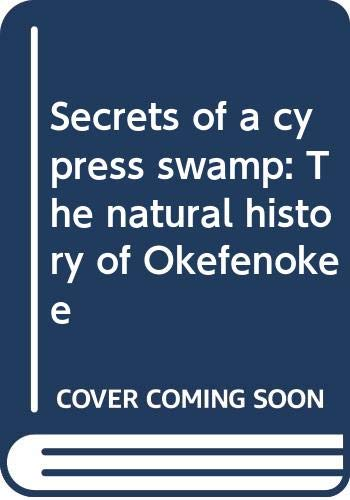 9780307155818: Secrets of a cypress swamp: The natural history of Okefenokee