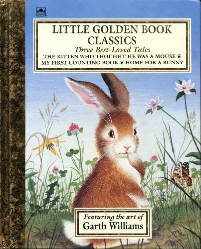 9780307156358: Little Golden Book Classics, Three Best-Loved Tales: My First Counting Book; The Kitten Who Thought He Was a Mouse; Home for a Bunny (Little Golden Book)