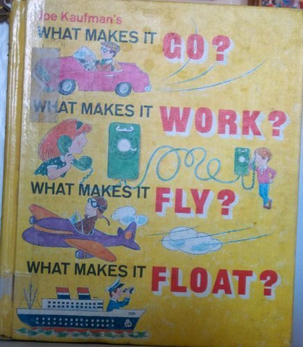 9780307157676: Joe Kaufman's What Makes It Go? What Makes It Work? What Makes It Fly? What Makes It Float?