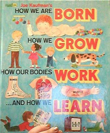 9780307157935: Joe Kaufman's How We are Born, How We Grow, How Our Bodies Work, and How We Learn