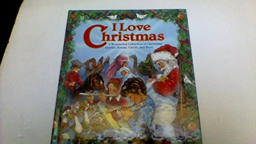I Love Christmas: A Wonderful Collection of Christmas Stories, Poems, Carols and More