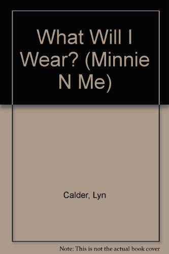 What Will I Wear? (MINNIE N ME) (9780307159670) by Lyn Calder
