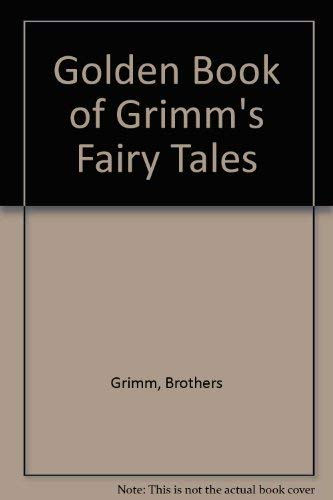 Golden Book of Grimm's Fairy Tales: Brothers Grimm