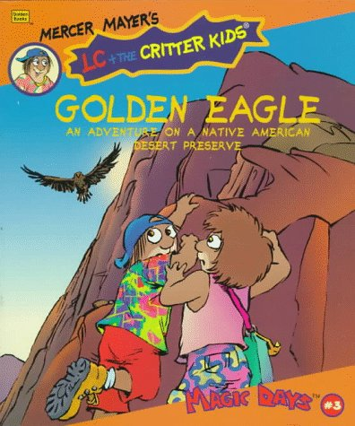 Golden Eagle, An Adventure on a Native American Desert Preserve, LC + The Critter Kids