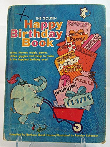 The Golden Happy Birthday Book: Poems, riddles, giggles, games, magic, stories, presents, and ...