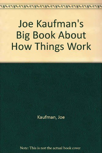 Joe Kaufman's Big Book About How Things Work (0307168441) by Joe Kaufman