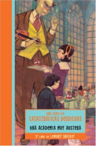 9780307209368: Una academia muy austera / The Austere Academy (Una Serie De Catastroficas Desdichas / a Series of Unfortunate Events)