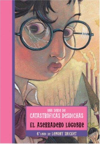 9780307209382: Aserradero Lugubre, El (Una Serie De Catastroficas Desdichas) (Una Serie De Catastroficas Desdichas / a Series of Unfortunate Events)