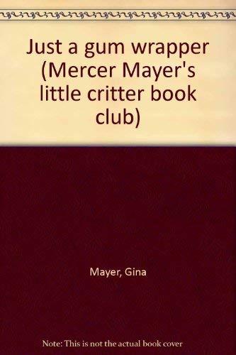 9780307231871: Just a gum wrapper (Mercer Mayer's little critter book club)