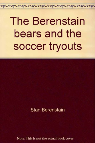 The Berenstain Bears and the Soccer Tryouts (Cub Club): Stan Berenstain