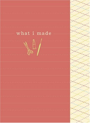 9780307236166: What I Made (A Crafter's Journal) (Potter Style)