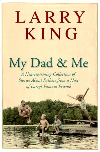 9780307236531: My Dad and Me: A Heartwarming Collection of Stories About Fathers from a Host of Larry's Famous Friends