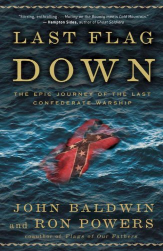 9780307236555: Last Flag Down: The Epic Journey of the Last Confederate Warship