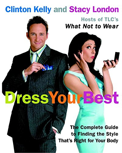 9780307236715: Dress Your Best: The Complete Guide to Finding the Style That's Right for Your Body: Complete Guide to Finding the Style That Is Right for Your Body