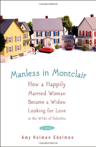 Manless in Montclair : How a Happily: Amy Holman Edelman
