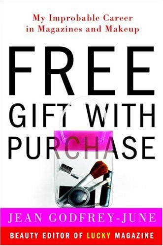 9780307237484: Free Gift with Purchase: My Improbable Career in Magazines and Makeup