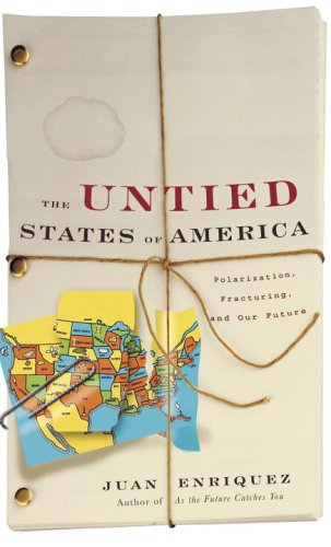 The Untied States of America: Polarization, Fracturing, and Our Future: Enriquez, Juan