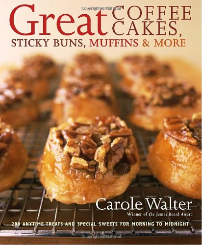 9780307237552: Great Coffee Cakes, Sticky Buns, Muffins & More: 200 Anytime Treats and Special Sweets for Morning to Midnight