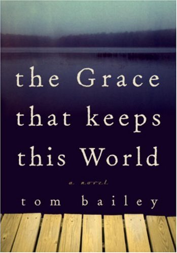 The Grace That Keeps This World: Bailey, Tom
