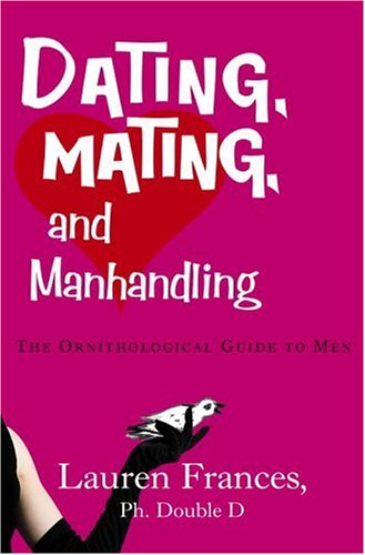 9780307238047: Dating, Mating, and Manhandling: The Ornithological Guide to Men
