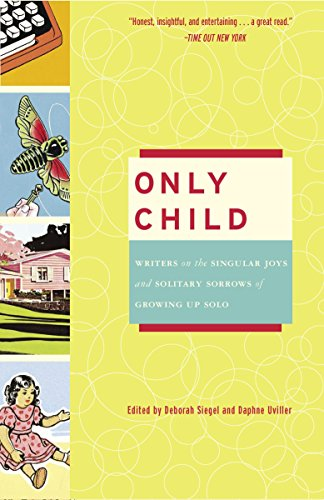 9780307238078: Only Child: Writers on the Singular Joys and Solitary Sorrows of Growing Up Solo