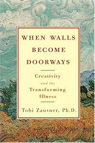 When Walls Become Doorways Creativity and the Transforming Illness