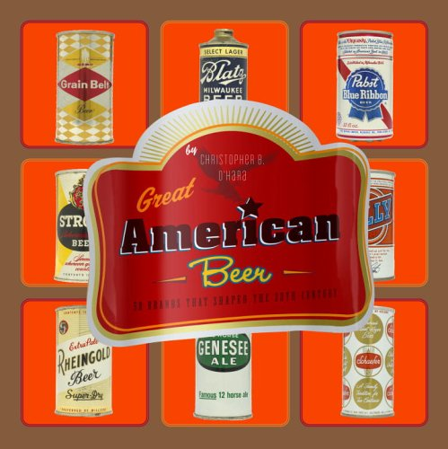9780307238535: Great American Beer: 50 Brands That Shaped the 20th Century