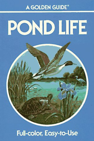 Pond Life : a guide to common plants and animals of North America ponds and lakes