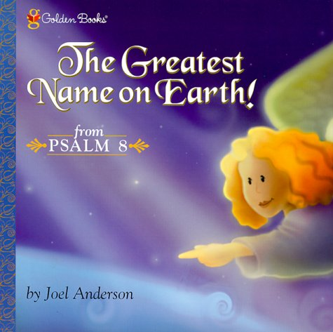 The Greatest Name on Earth! (Psalm 8) (Golden Psalms Books) (0307251799) by Anderson, Joel